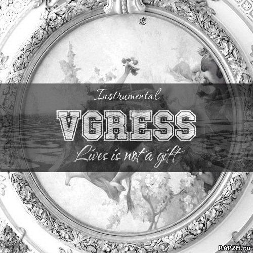VGRESS – Lives is not a gift